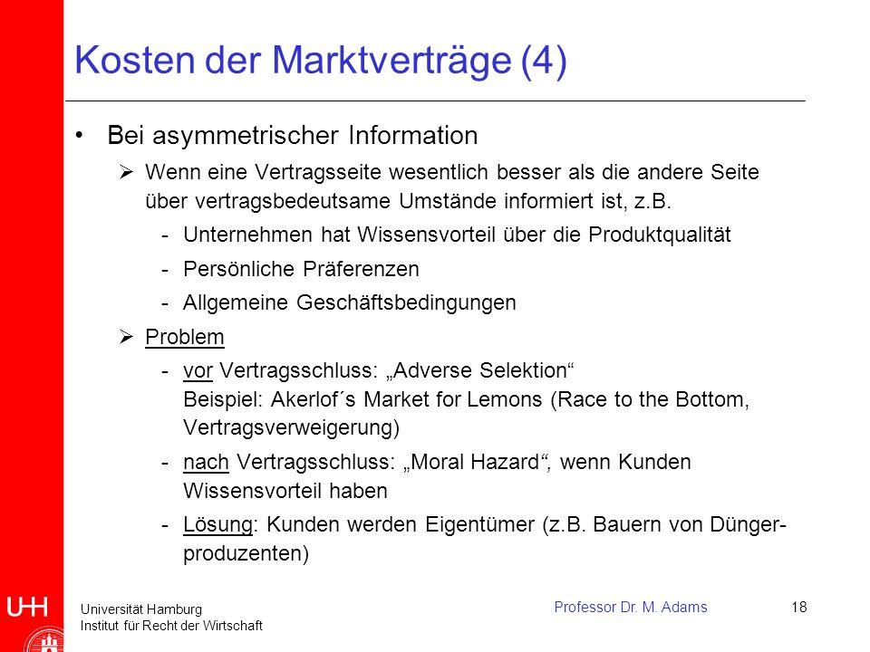 Universität Hamburg Institut für Recht der Wirtschaft Professor Dr. M. Adams18 Kosten der Marktverträge (4) Bei asymmetrischer Information  Wenn eine