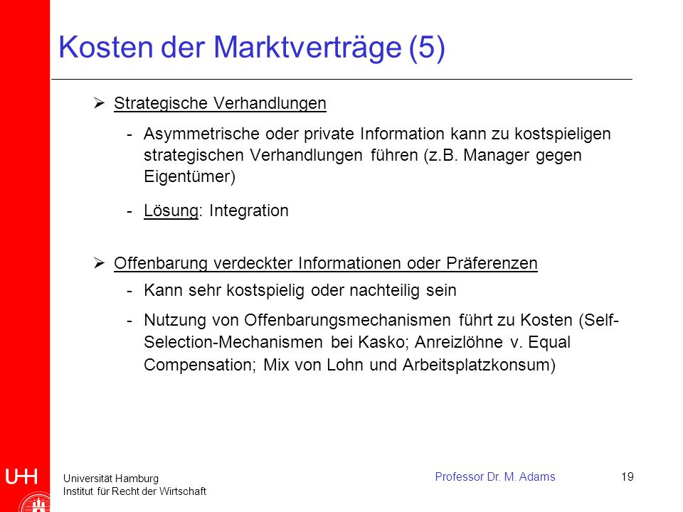 Universität Hamburg Institut für Recht der Wirtschaft Professor Dr. M. Adams19 Kosten der Marktverträge (5)  Strategische Verhandlungen -Asymmetrisch