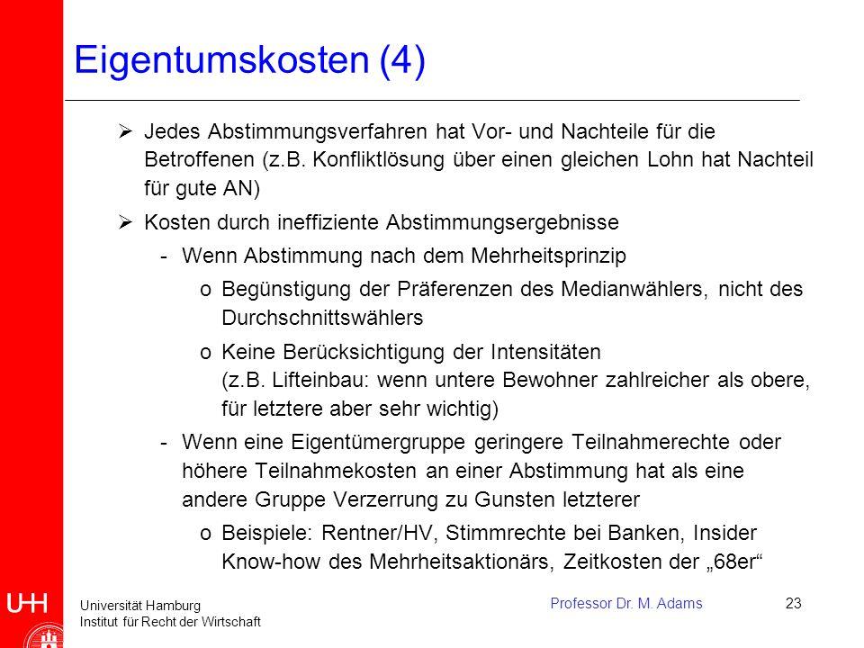 Universität Hamburg Institut für Recht der Wirtschaft Professor Dr. M. Adams23 Eigentumskosten (4)  Jedes Abstimmungsverfahren hat Vor- und Nachteile