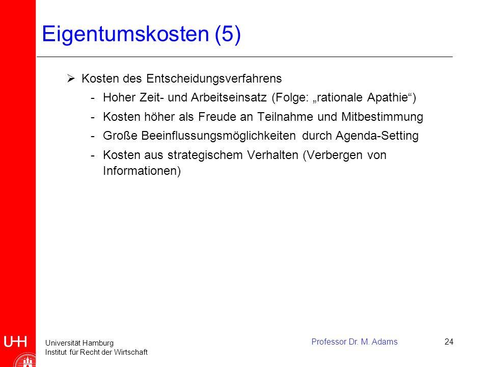 Universität Hamburg Institut für Recht der Wirtschaft Professor Dr. M. Adams24 Eigentumskosten (5)  Kosten des Entscheidungsverfahrens -Hoher Zeit- u