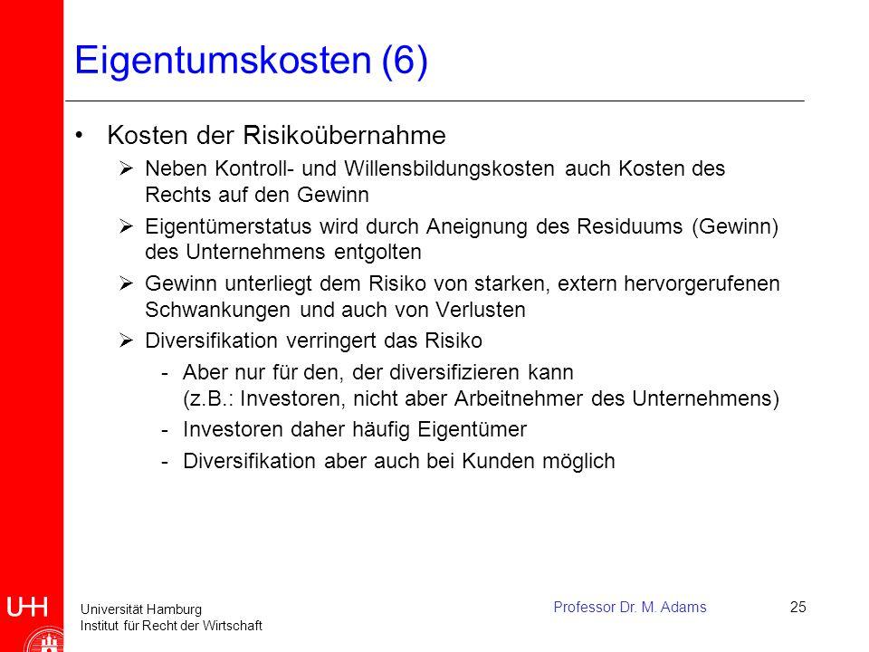 Universität Hamburg Institut für Recht der Wirtschaft Professor Dr. M. Adams25 Eigentumskosten (6) Kosten der Risikoübernahme  Neben Kontroll- und Wi