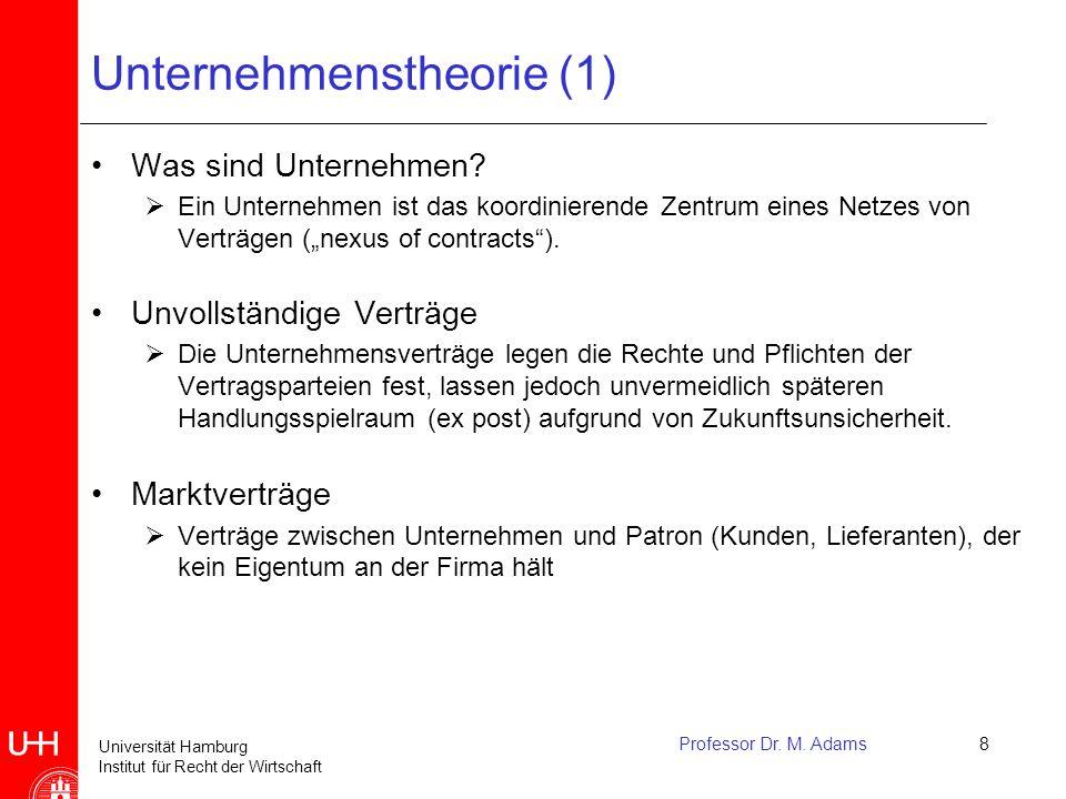Universität Hamburg Institut für Recht der Wirtschaft Professor Dr. M. Adams8 Unternehmenstheorie (1) Was sind Unternehmen?  Ein Unternehmen ist das