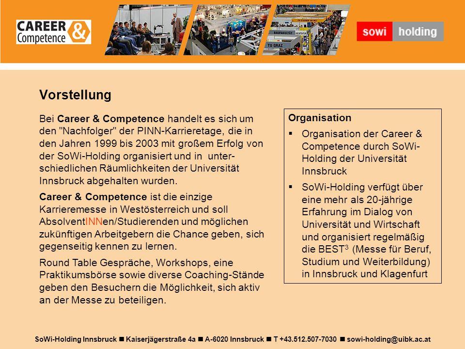 Vorstellung Bei Career & Competence handelt es sich um den Nachfolger der PINN-Karrieretage, die in den Jahren 1999 bis 2003 mit großem Erfolg von der SoWi-Holding organisiert und in unter- schiedlichen Räumlichkeiten der Universität Innsbruck abgehalten wurden.