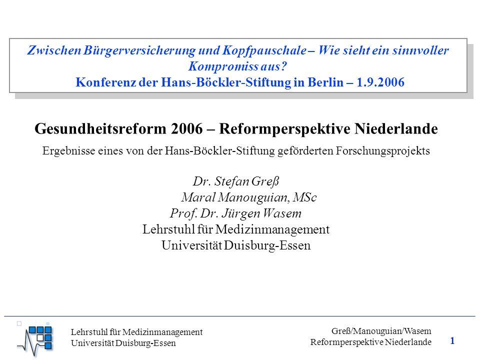 1 Greß/Manouguian/Wasem Reformperspektive Niederlande Lehrstuhl für Medizinmanagement Universität Duisburg-Essen Zwischen Bürgerversicherung und Kopfpauschale – Wie sieht ein sinnvoller Kompromiss aus.