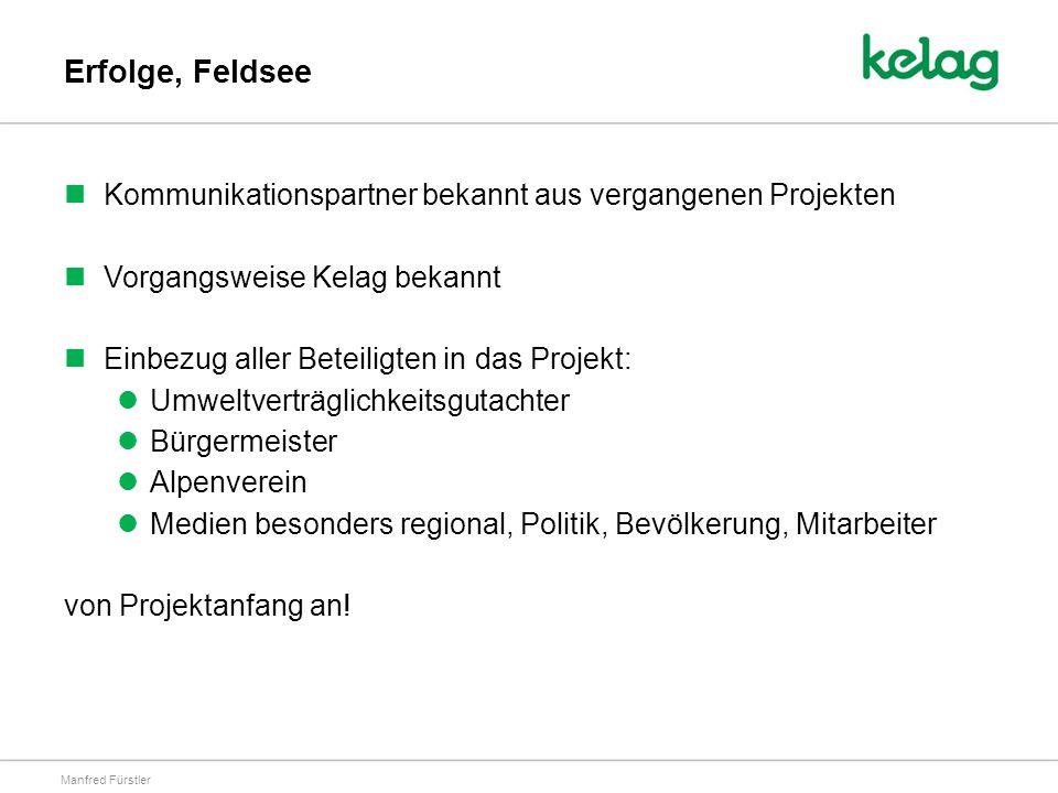 Erfolge, Feldsee Kommunikationspartner bekannt aus vergangenen Projekten Vorgangsweise Kelag bekannt Einbezug aller Beteiligten in das Projekt: Umweltverträglichkeitsgutachter Bürgermeister Alpenverein Medien besonders regional, Politik, Bevölkerung, Mitarbeiter von Projektanfang an.