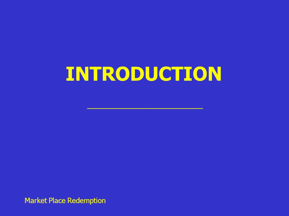 Market Place Redemption INTRODUCTION ________________________