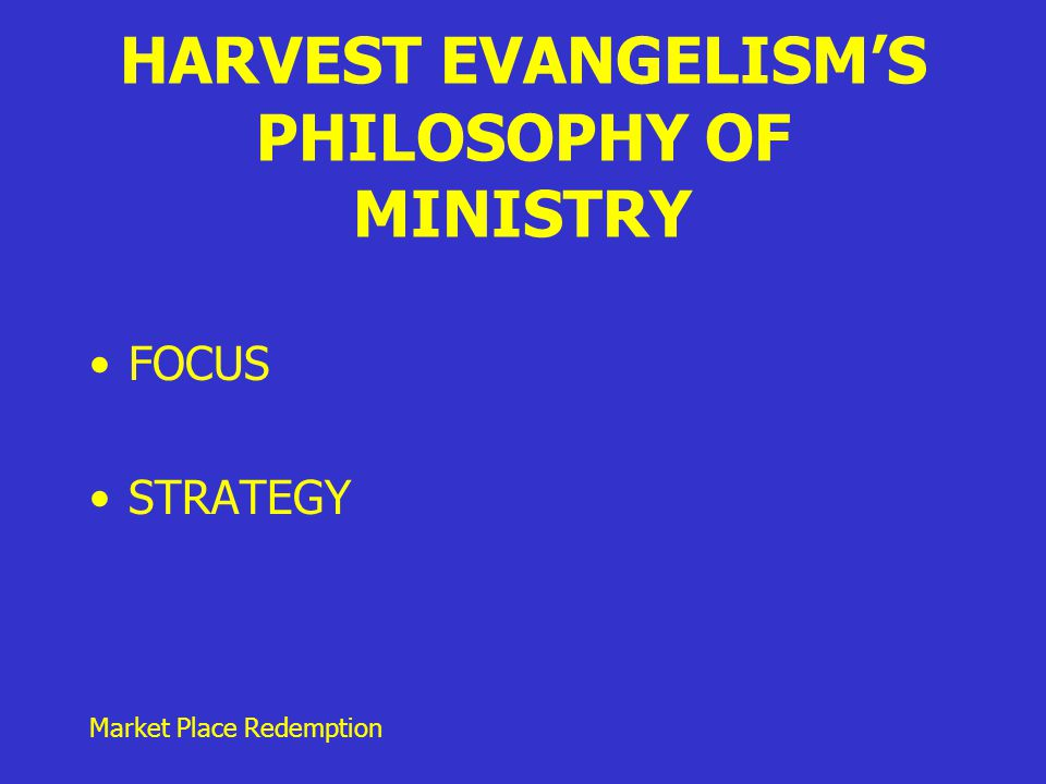 Market Place Redemption HARVEST EVANGELISM'S PHILOSOPHY OF MINISTRY FOCUS STRATEGY