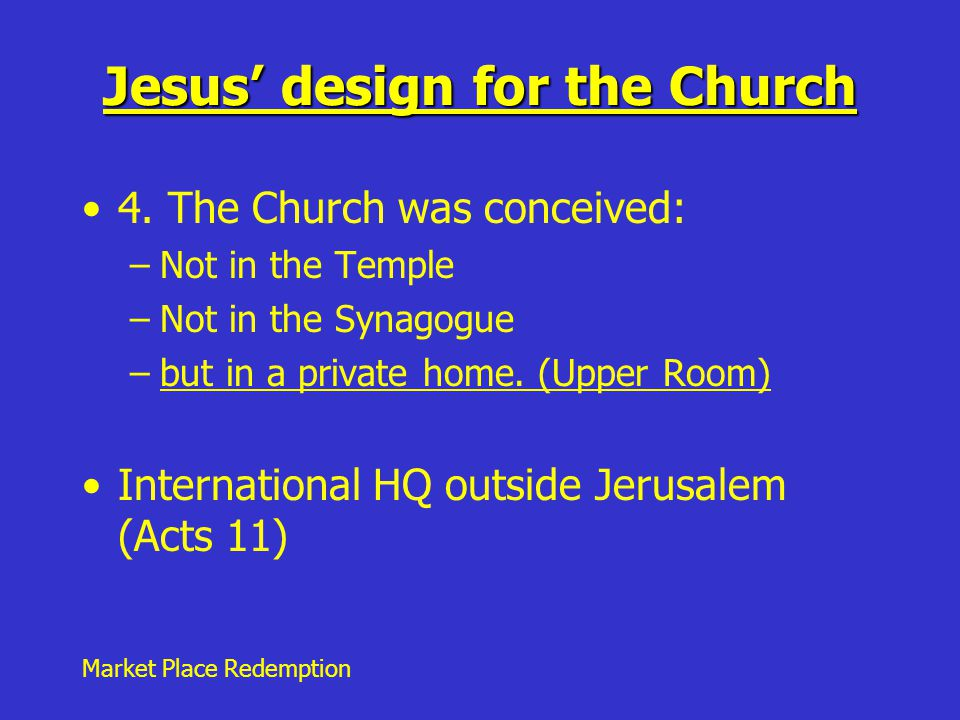 Market Place Redemption Jesus' design for the Church 4.