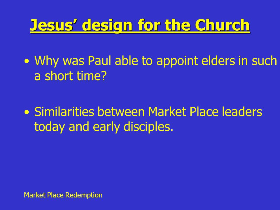 Market Place Redemption Jesus' design for the Church Why was Paul able to appoint elders in such a short time.