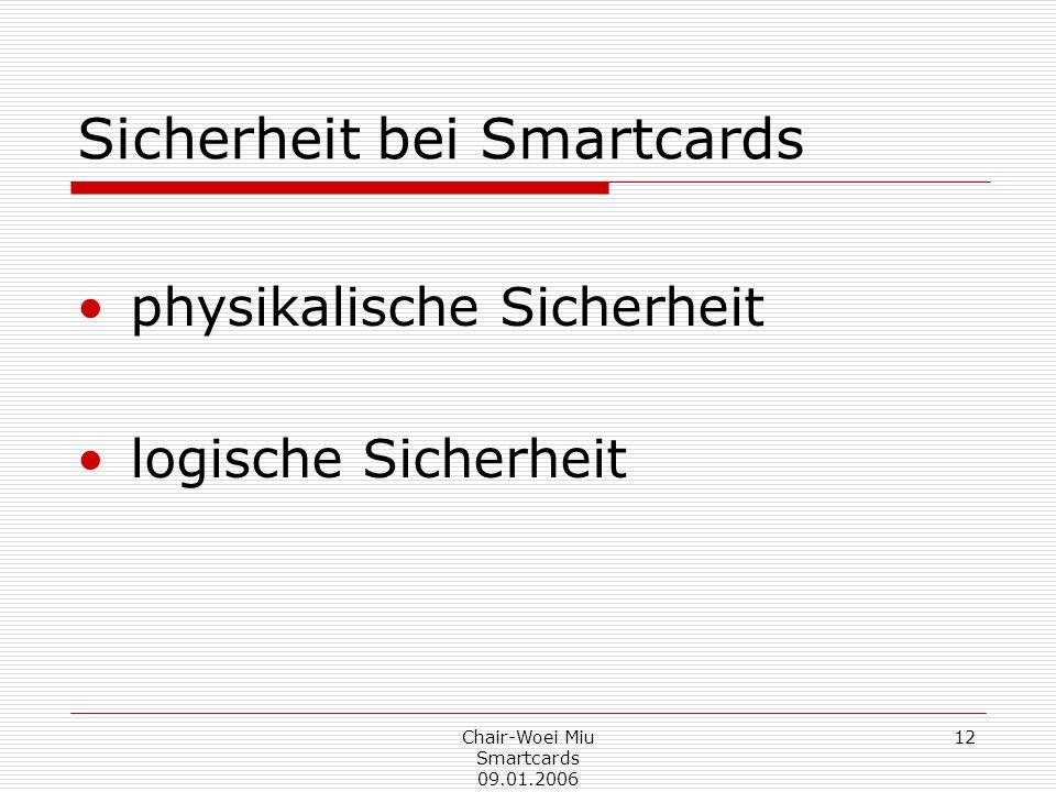 Chair-Woei Miu Smartcards 09.01.2006 12 Sicherheit bei Smartcards physikalische Sicherheit logische Sicherheit