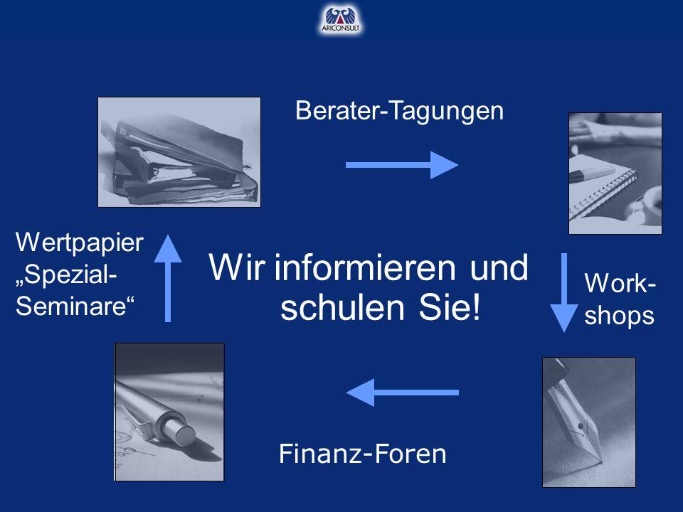 """Wir informieren und schulen Sie! Work- shops Berater-Tagungen Finanz-Foren Wertpapier """"Spezial- Seminare"""""""