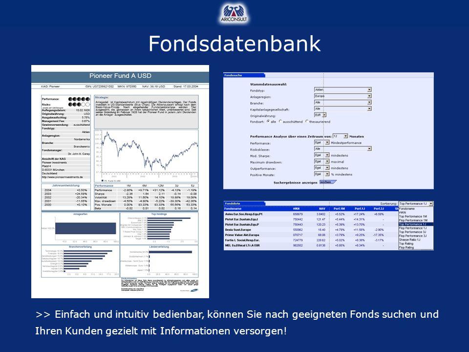 >> Einfach und intuitiv bedienbar, können Sie nach geeigneten Fonds suchen und Ihren Kunden gezielt mit Informationen versorgen! Fondsdatenbank