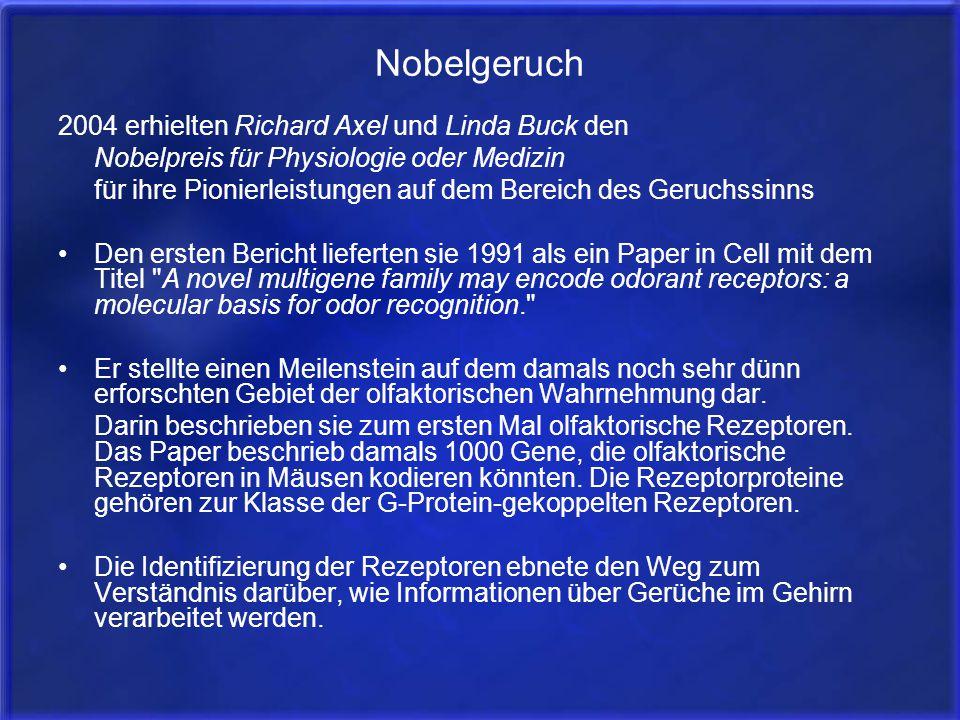 Nobelgeruch 2004 erhielten Richard Axel und Linda Buck den Nobelpreis für Physiologie oder Medizin für ihre Pionierleistungen auf dem Bereich des Geru