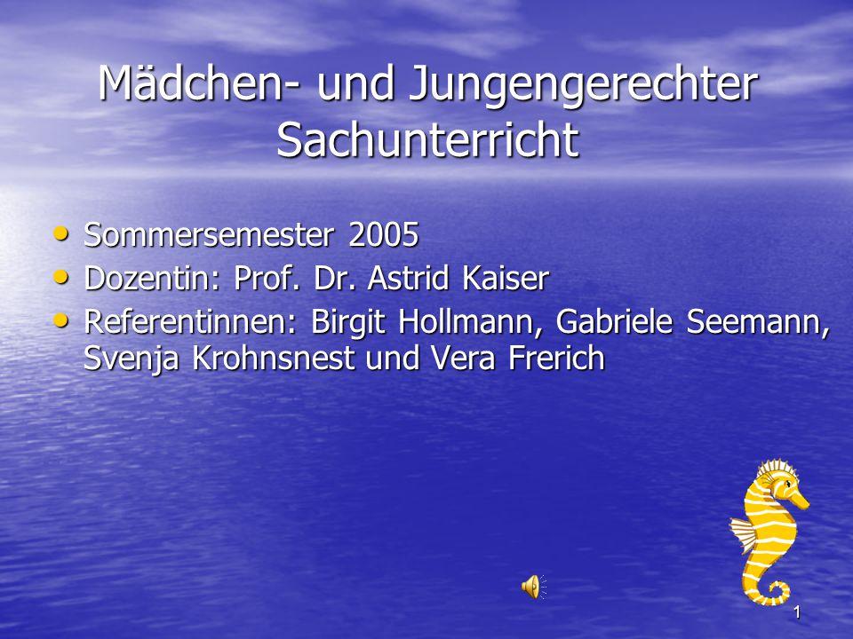 1 Mädchen- und Jungengerechter Sachunterricht Sommersemester 2005 Sommersemester 2005 Dozentin: Prof. Dr. Astrid Kaiser Dozentin: Prof. Dr. Astrid Kai