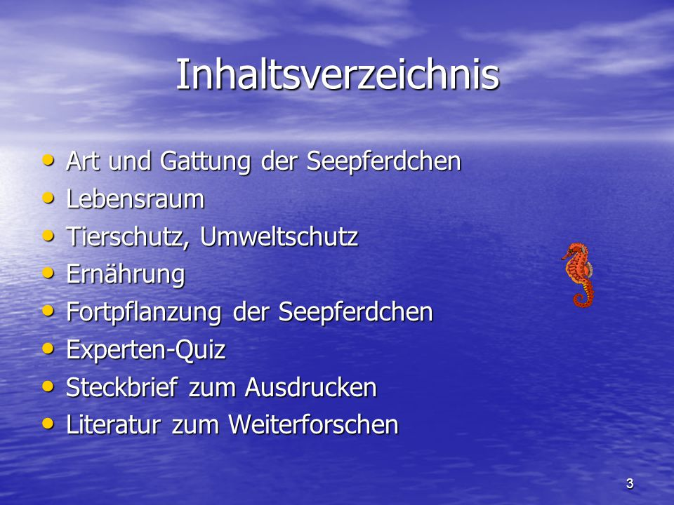 3 Inhaltsverzeichnis Art und Gattung der Seepferdchen Art und Gattung der Seepferdchen Lebensraum Lebensraum Tierschutz, Umweltschutz Tierschutz, Umwe
