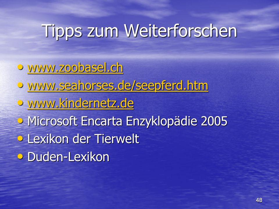 48 Tipps zum Weiterforschen www.zoobasel.ch www.zoobasel.ch www.zoobasel.ch www.seahorses.de/seepferd.htm www.seahorses.de/seepferd.htm www.seahorses.