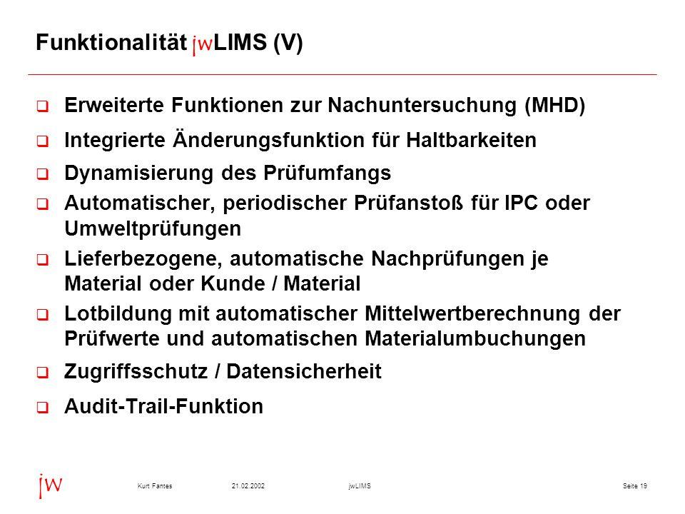 Seite 1921.02.2002Kurt FantesjwLIMS jw Funktionalität jwLIMS (V)  Erweiterte Funktionen zur Nachuntersuchung (MHD)  Integrierte Änderungsfunktion fü