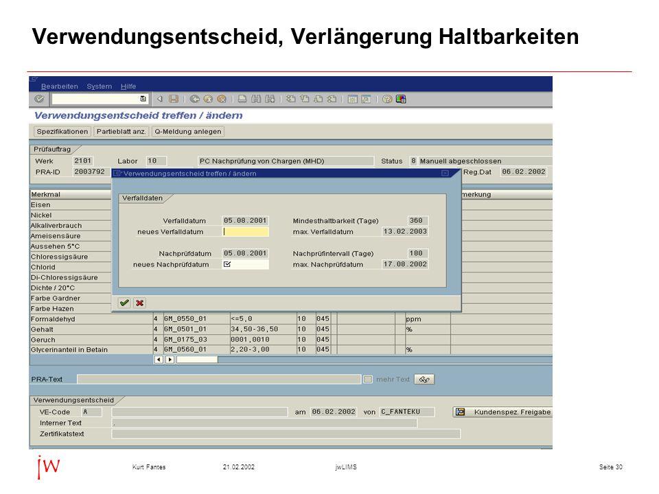 Seite 3021.02.2002Kurt FantesjwLIMS jw Verwendungsentscheid, Verlängerung Haltbarkeiten