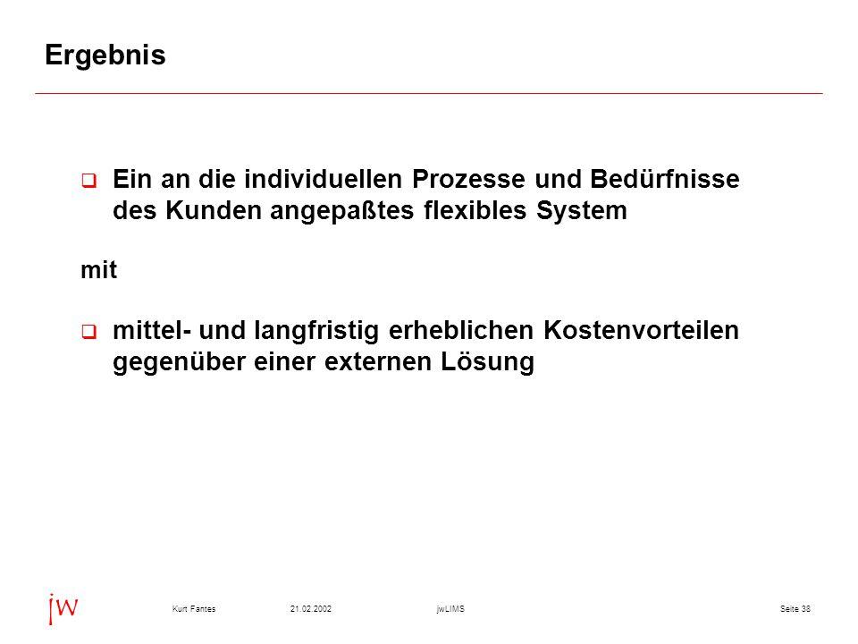 Seite 3821.02.2002Kurt FantesjwLIMS jw Ergebnis  Ein an die individuellen Prozesse und Bedürfnisse des Kunden angepaßtes flexibles System mit  mitte
