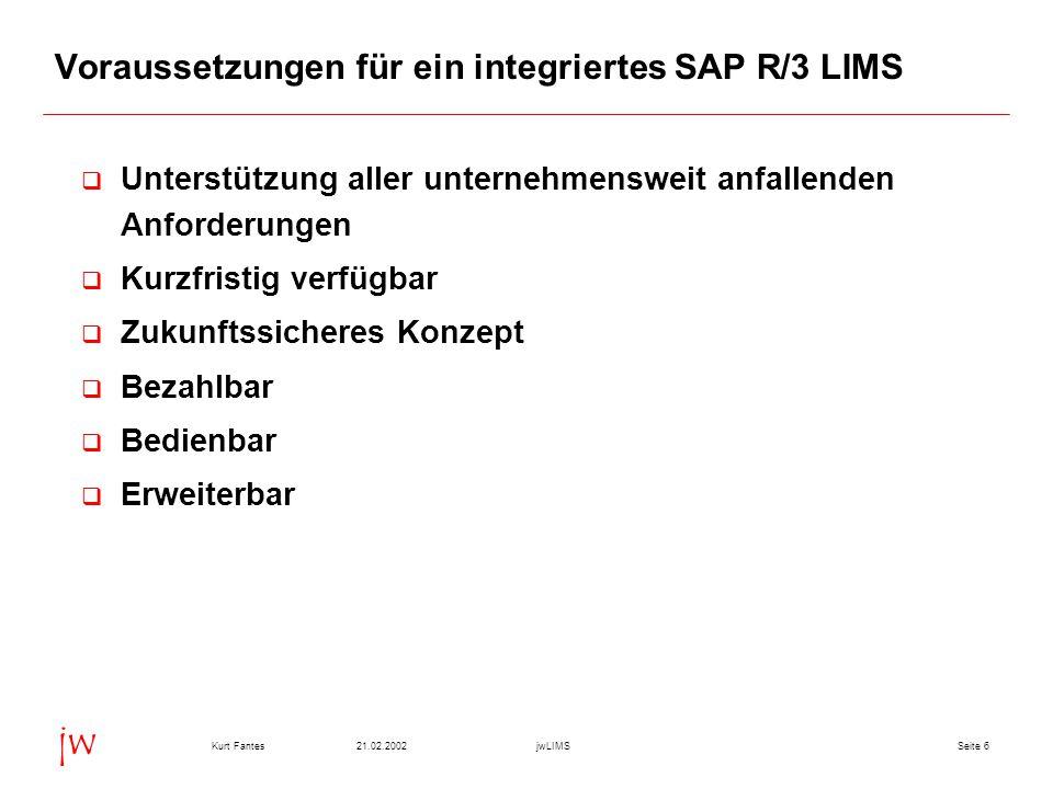 Seite 3721.02.2002Kurt FantesjwLIMS jw Vorteile des integrierten SAP-LIMS (II)  Keine zusätzliche Software  Keine zusätzliche Hardware  Individuelle Masken, aber Standard SAP Oberfläche  Individuelle Bedienung  Erweiterbarkeit