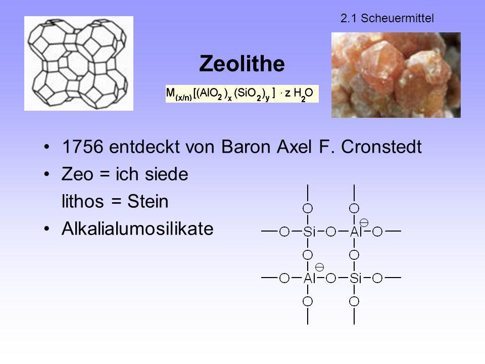 Zeolithe 1756 entdeckt von Baron Axel F. Cronstedt Zeo = ich siede lithos = Stein Alkalialumosilikate 2.1 Scheuermittel