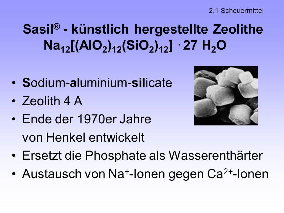 Sasil ® - künstlich hergestellte Zeolithe Na 12 [(AlO 2 ) 12 (SiO 2 ) 12 ]. 27 H 2 O Sodium-aluminium-silicate Zeolith 4 A Ende der 1970er Jahre von H