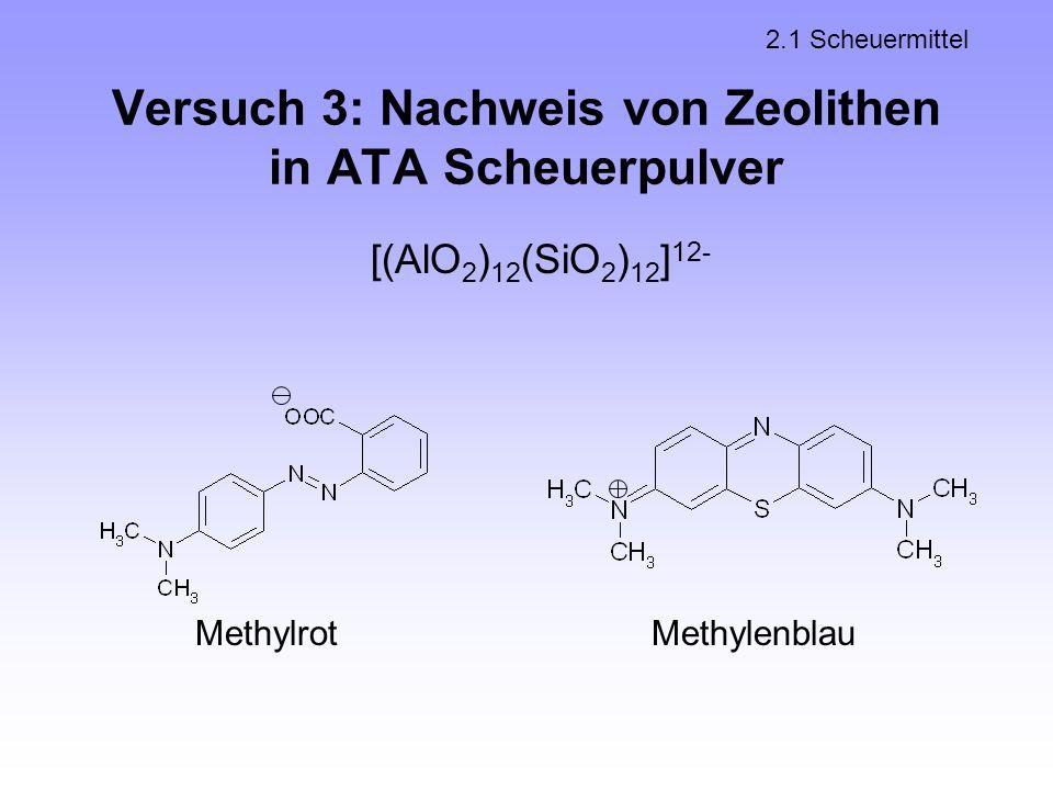 Versuch 3: Nachweis von Zeolithen in ATA Scheuerpulver 2.1 Scheuermittel [(AlO 2 ) 12 (SiO 2 ) 12 ] 12- MethylrotMethylenblau
