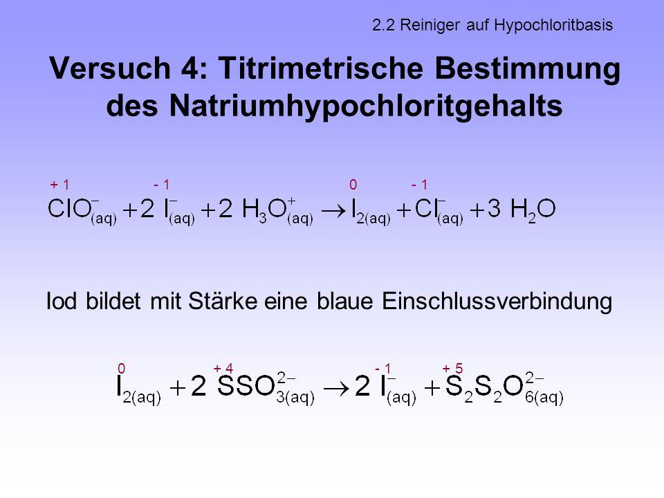 Versuch 4: Titrimetrische Bestimmung des Natriumhypochloritgehalts Iod bildet mit Stärke eine blaue Einschlussverbindung 2.2 Reiniger auf Hypochloritb