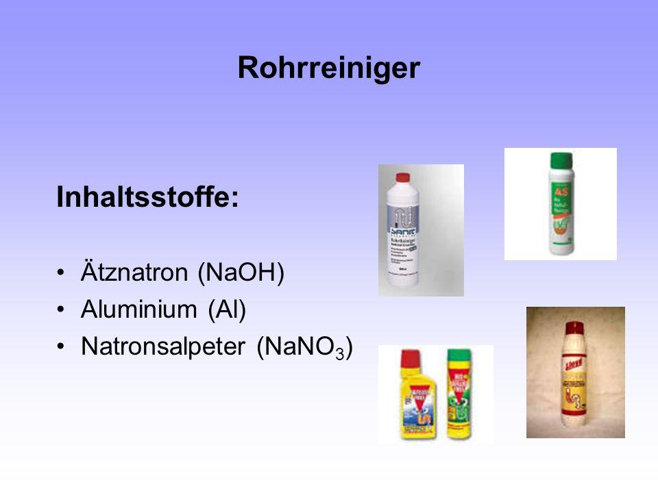 Rohrreiniger Inhaltsstoffe: Ätznatron (NaOH) Aluminium (Al) Natronsalpeter (NaNO 3 )