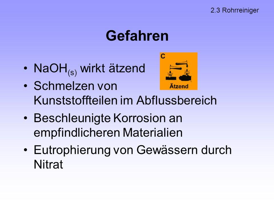 Gefahren NaOH (s) wirkt ätzend Schmelzen von Kunststoffteilen im Abflussbereich Beschleunigte Korrosion an empfindlicheren Materialien Eutrophierung v