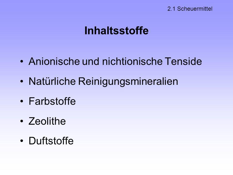Inhaltsstoffe Anionische und nichtionische Tenside Natürliche Reinigungsmineralien Farbstoffe Zeolithe Duftstoffe 2.1 Scheuermittel