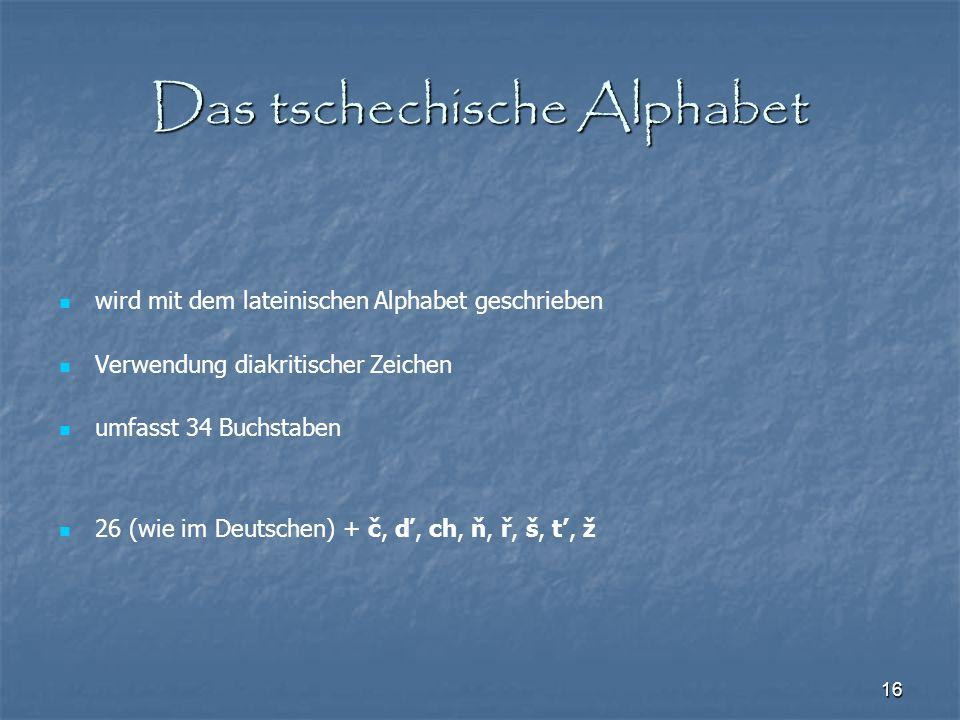 16 Das tschechische Alphabet wird mit dem lateinischen Alphabet geschrieben Verwendung diakritischer Zeichen umfasst 34 Buchstaben 26 (wie im Deutsche