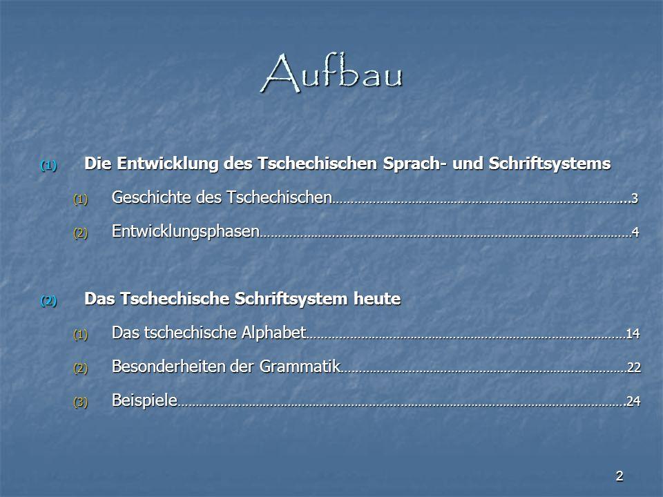 2 Aufbau (1) Die Entwicklung des Tschechischen Sprach- und Schriftsystems (1) Geschichte des Tschechischen ………………………………………………………………………...3 (2) Entwick