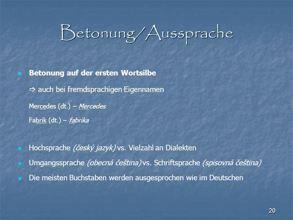 20 Betonung/Aussprache Betonung auf der ersten Wortsilbe  auch bei fremdsprachigen Eigennamen Mercedes (dt.) – Mercedes Fabrik (dt.) – fabrika Hochsp