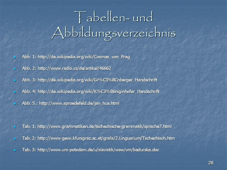 26 Tabellen- und Abbildungsverzeichnis Abb. 1: http://de.wikipedia.org/wiki/Cosmas_von_Prag Abb. 1: http://de.wikipedia.org/wiki/Cosmas_von_Prag Abb.