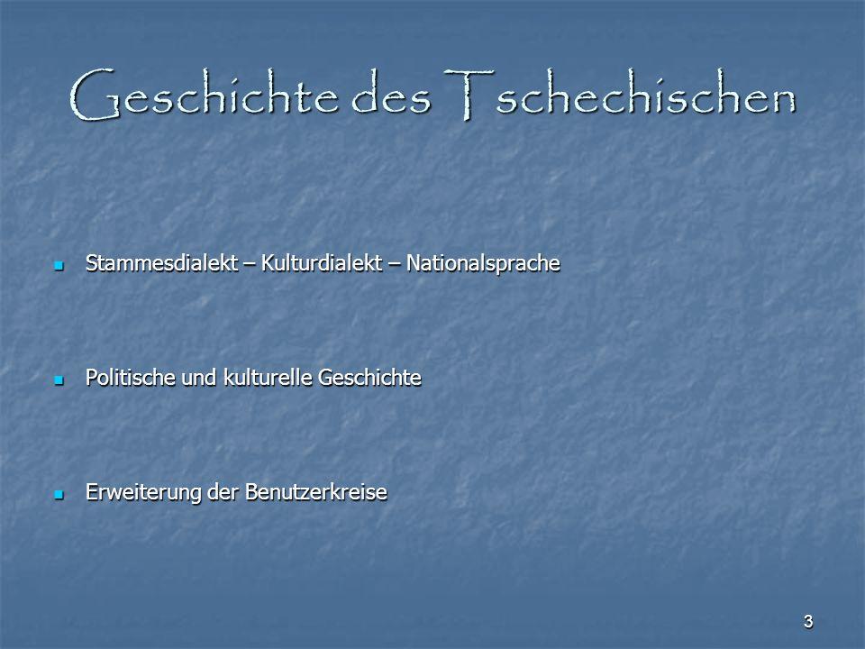 3 Geschichte des Tschechischen Stammesdialekt – Kulturdialekt – Nationalsprache Stammesdialekt – Kulturdialekt – Nationalsprache Politische und kultur
