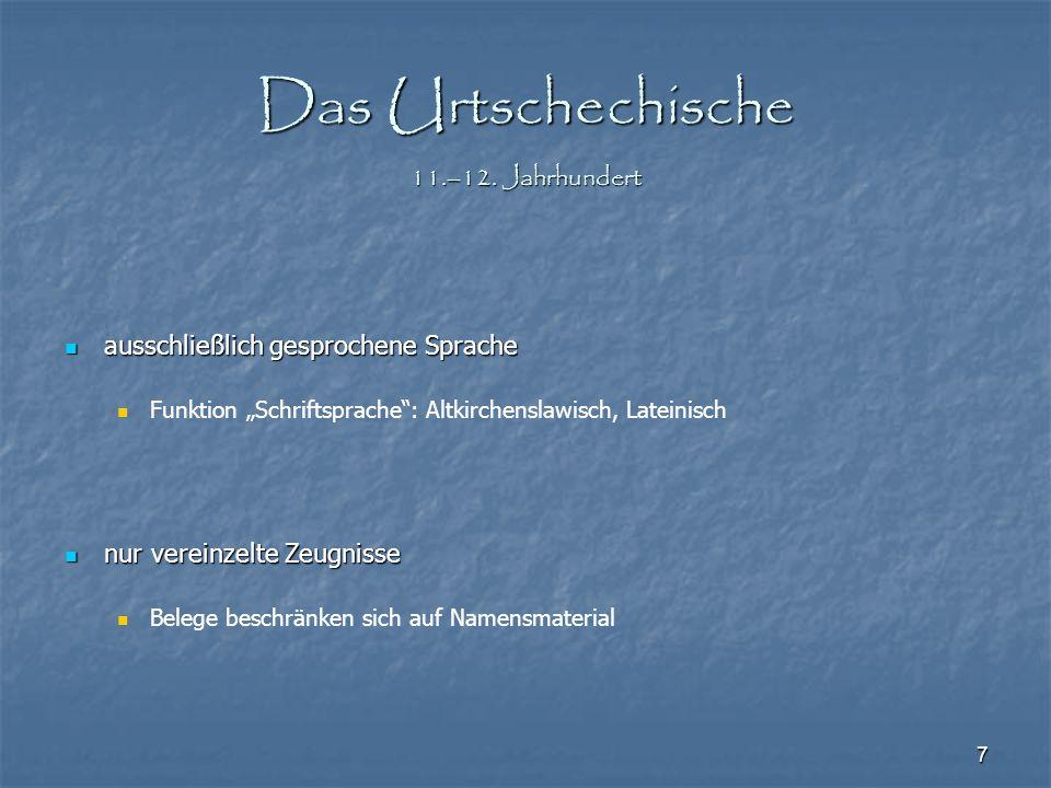"""7 Das Urtschechische 11.–12. Jahrhundert ausschließlich gesprochene Sprache ausschließlich gesprochene Sprache Funktion """"Schriftsprache"""": Altkirchensl"""
