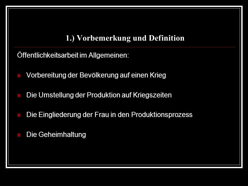 1.) Vorbemerkung und Definition Öffentlichkeitsarbeit im Allgemeinen: Vorbereitung der Bevölkerung auf einen Krieg Die Umstellung der Produktion auf K