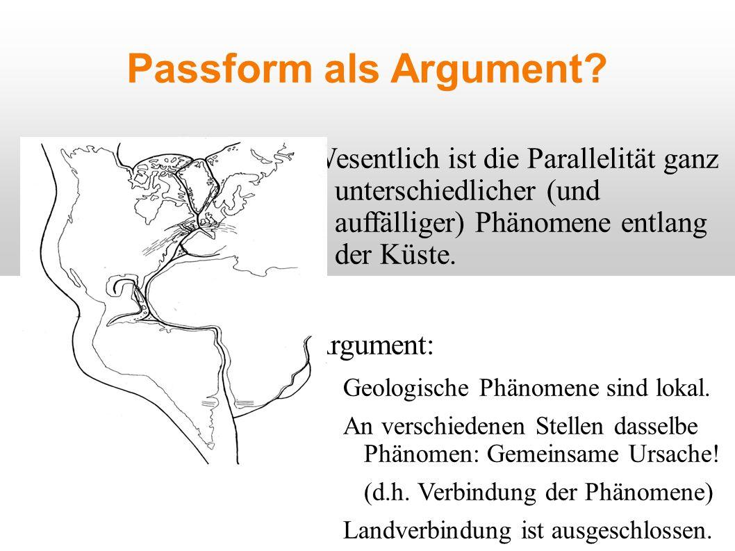 Passform als Argument? Wesentlich ist die Parallelität ganz unterschiedlicher (und auffälliger) Phänomene entlang der Küste. Argument: Geologische Phä
