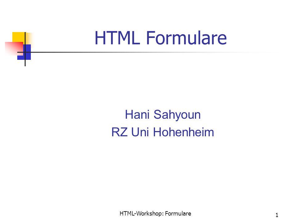 HTML-Workshop: Formulare 1 HTML Formulare Hani Sahyoun RZ Uni Hohenheim