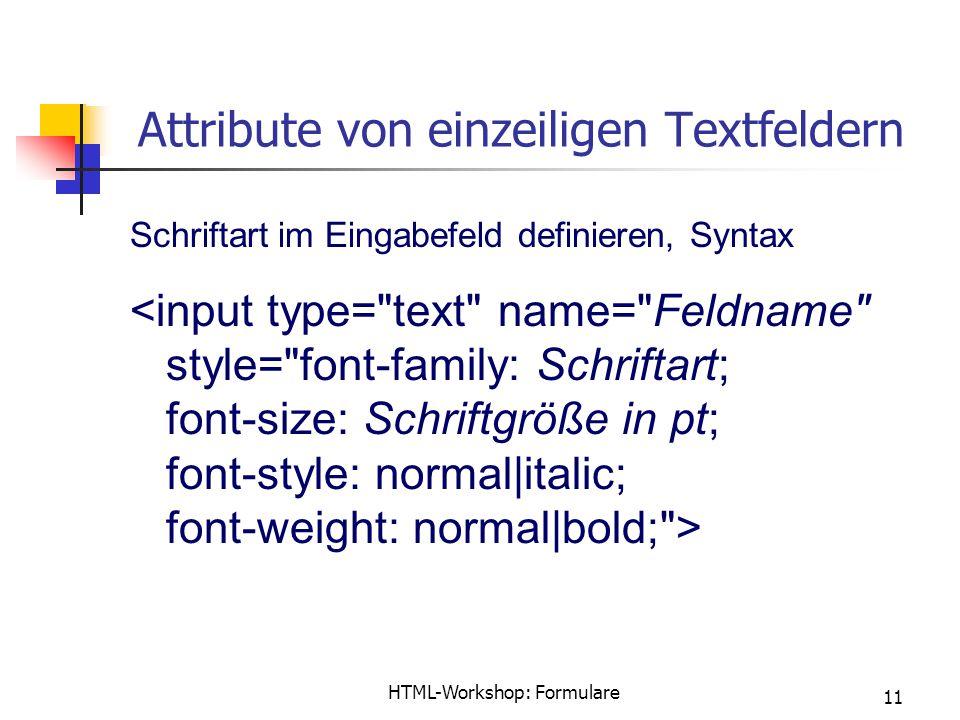 HTML-Workshop: Formulare 11 Attribute von einzeiligen Textfeldern Schriftart im Eingabefeld definieren, Syntax