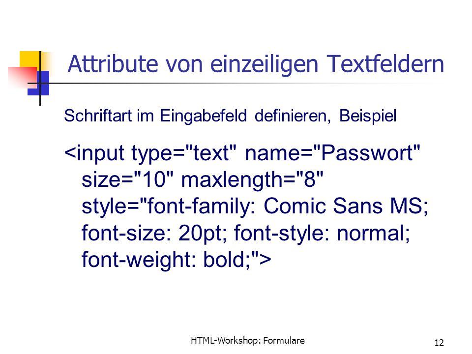 HTML-Workshop: Formulare 12 Attribute von einzeiligen Textfeldern Schriftart im Eingabefeld definieren, Beispiel