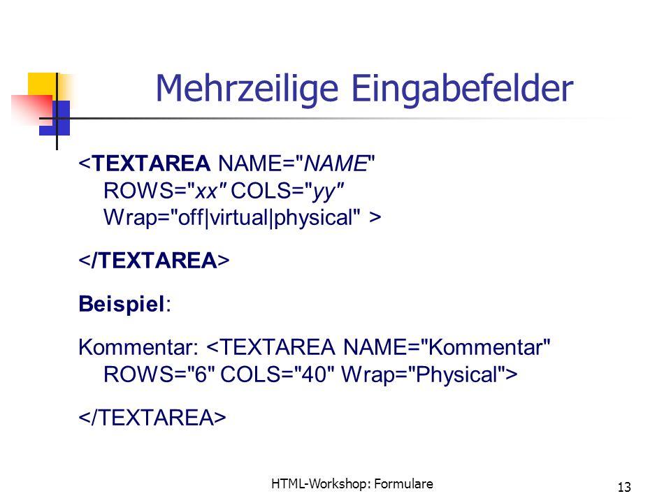 HTML-Workshop: Formulare 13 Mehrzeilige Eingabefelder Beispiel: Kommentar: