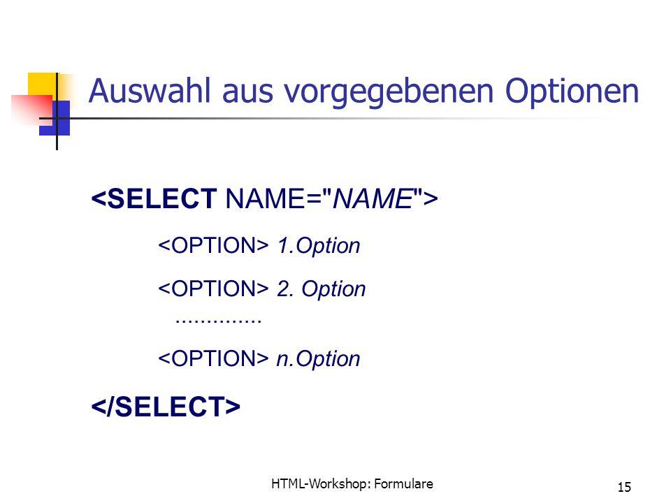 HTML-Workshop: Formulare 15 Auswahl aus vorgegebenen Optionen 1.Option 2.