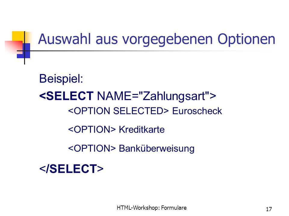 HTML-Workshop: Formulare 17 Auswahl aus vorgegebenen Optionen Beispiel: Euroscheck Kreditkarte Banküberweisung