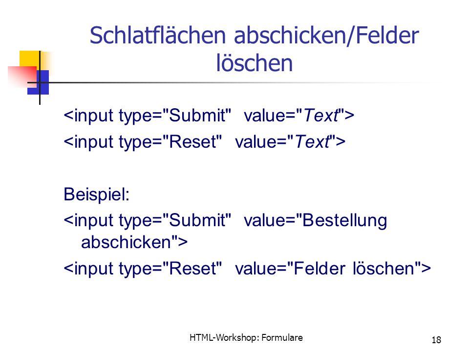 HTML-Workshop: Formulare 18 Schlatflächen abschicken/Felder löschen Beispiel: