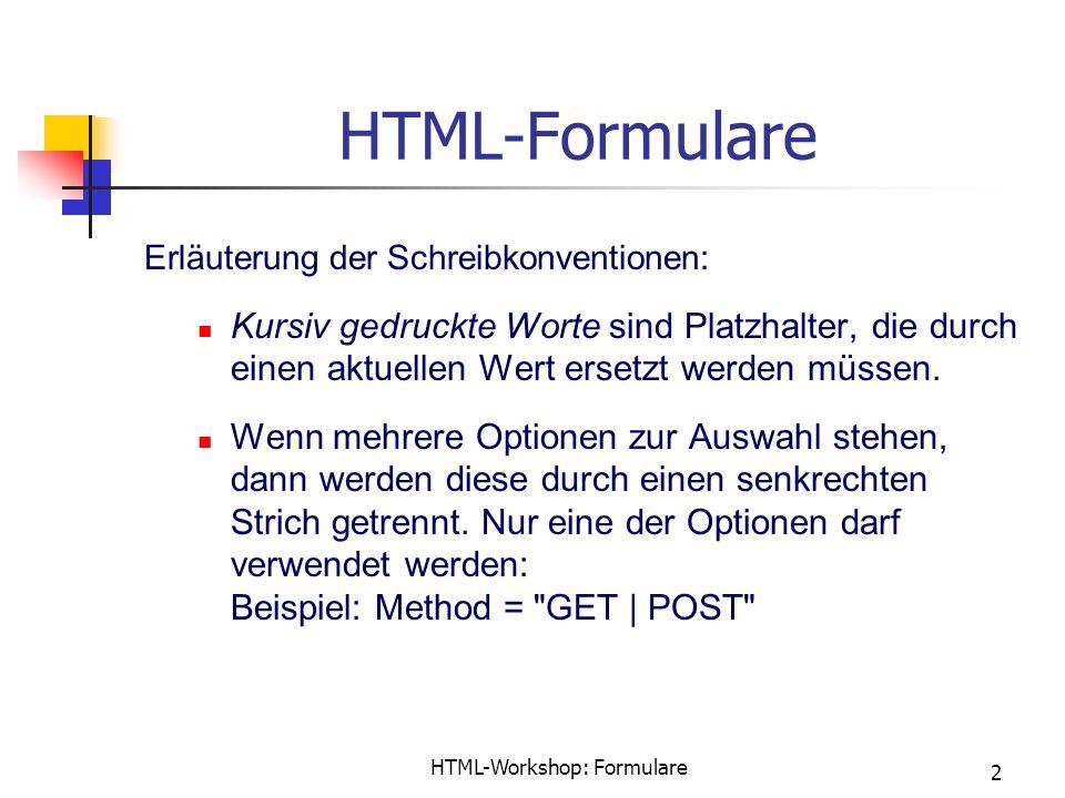HTML-Workshop: Formulare 2 HTML-Formulare Erläuterung der Schreibkonventionen: Kursiv gedruckte Worte sind Platzhalter, die durch einen aktuellen Wert ersetzt werden müssen.