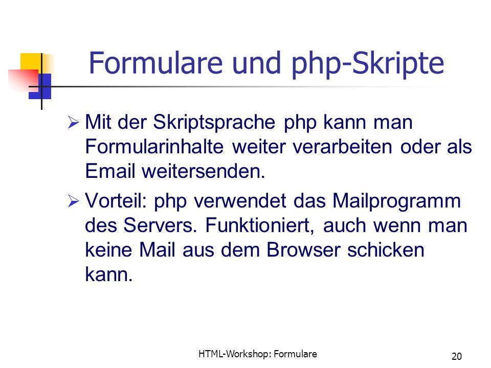 HTML-Workshop: Formulare 20 Formulare und php-Skripte  Mit der Skriptsprache php kann man Formularinhalte weiter verarbeiten oder als Email weitersenden.