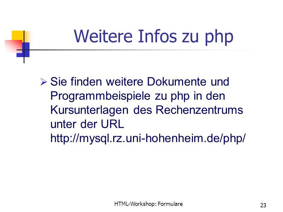 HTML-Workshop: Formulare 23 Weitere Infos zu php  Sie finden weitere Dokumente und Programmbeispiele zu php in den Kursunterlagen des Rechenzentrums unter der URL http://mysql.rz.uni-hohenheim.de/php/