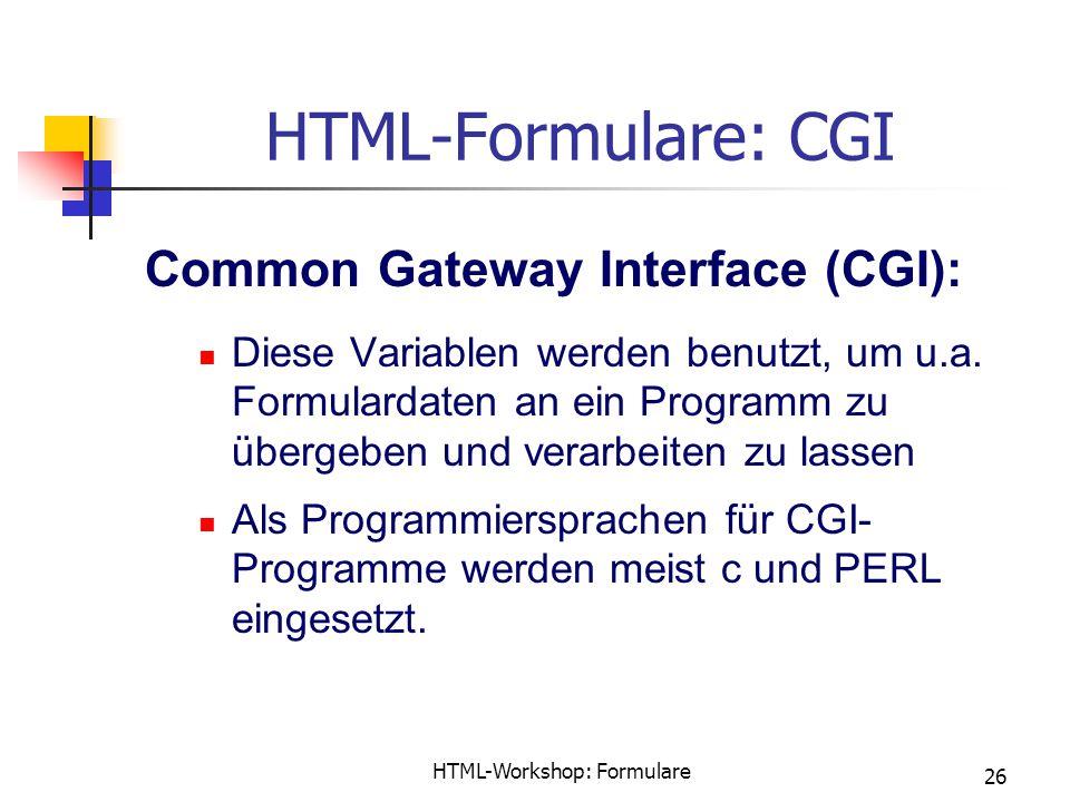 HTML-Workshop: Formulare 26 HTML-Formulare: CGI Common Gateway Interface (CGI): Diese Variablen werden benutzt, um u.a.